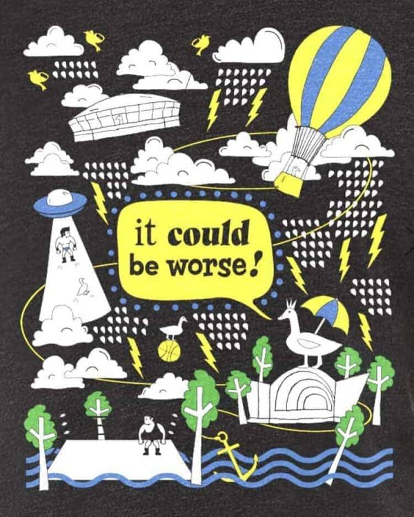 colorful illustrated design with text saying it could be worse